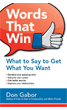 Words That Win: What to Say to Get What You Want
